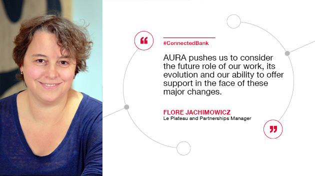 AURA pushes us to consider the future role of our work, its evolution and our ability to offer support in the face of these major changes; Flore jachimowicz Le Plateau and Partnerships Manager