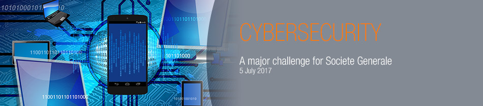 Cybersecurity : a major challenge for Societe Generale